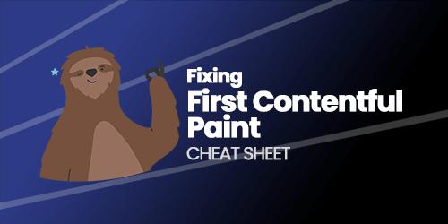 Fix Your First Contentful Paint: Cheat Sheet