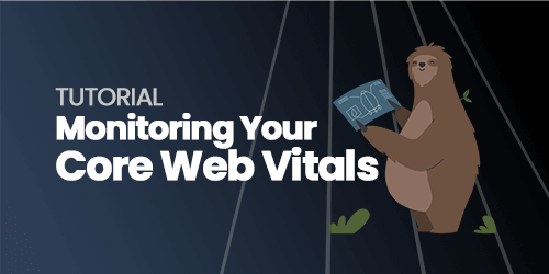 Tutorial: Monitoring Your Core Web Vitals